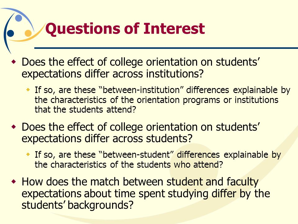 Questions of Interest  Does the effect of college orientation on students' expectations differ across institutions.