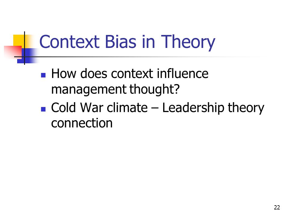 22 Context Bias in Theory How does context influence management thought.