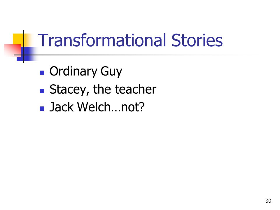 30 Transformational Stories Ordinary Guy Stacey, the teacher Jack Welch…not