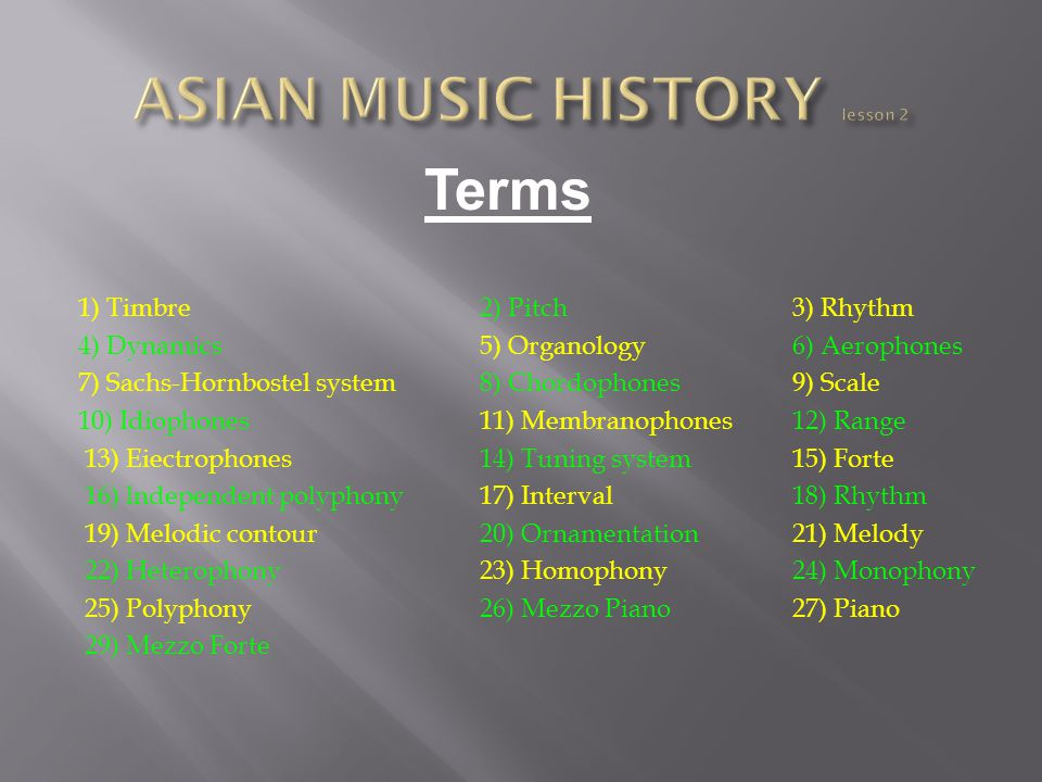 Homework Assignment Answer the following Questions as homework for the next class 1.Which four basic components of music do you believe will be the most helpful in identifying Asian music.