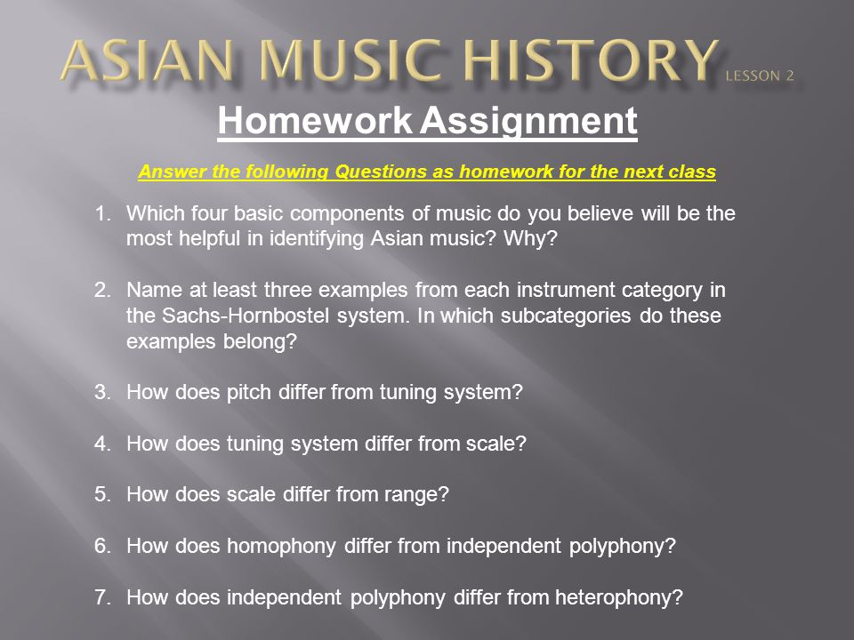 Homework Assignment Answer the following Questions as homework for the next class 1.Which four basic components of music do you believe will be the mo