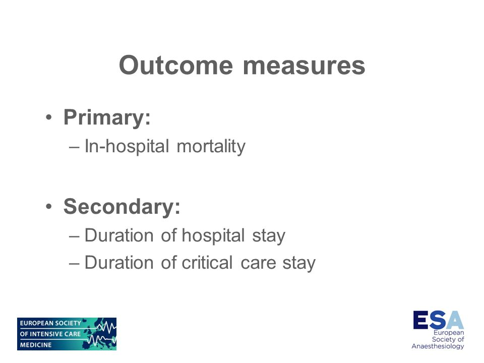 Outcome measures Primary: –In-hospital mortality Secondary: –Duration of hospital stay –Duration of critical care stay
