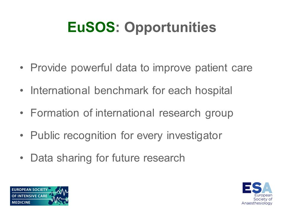 EuSOS: Opportunities Provide powerful data to improve patient care International benchmark for each hospital Formation of international research group Public recognition for every investigator Data sharing for future research