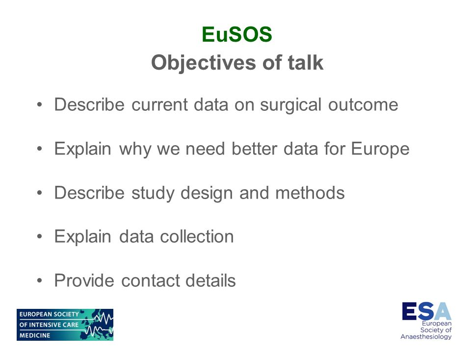EuSOS Objectives of talk Describe current data on surgical outcome Explain why we need better data for Europe Describe study design and methods Explain data collection Provide contact details