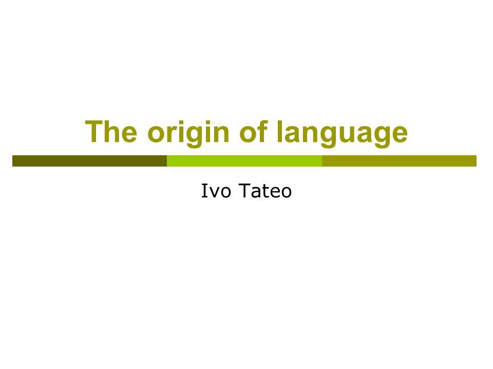 The origin of language Ivo Tateo