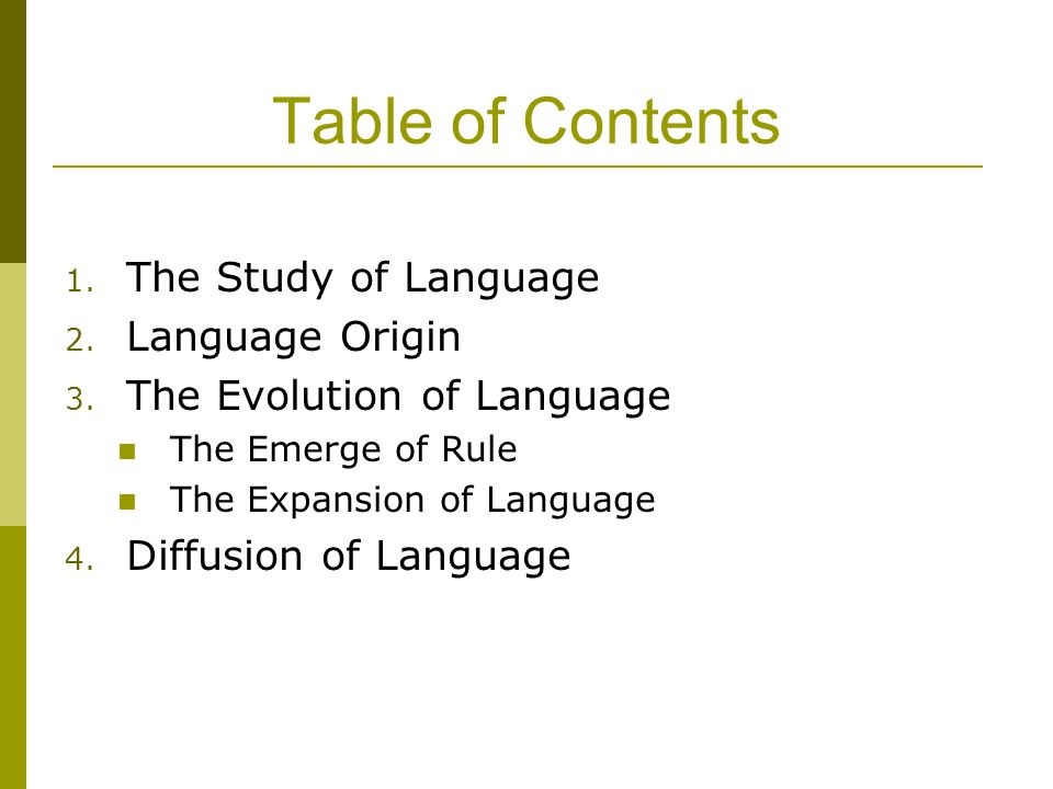 Table of Contents 1. The Study of Language 2. Language Origin 3.