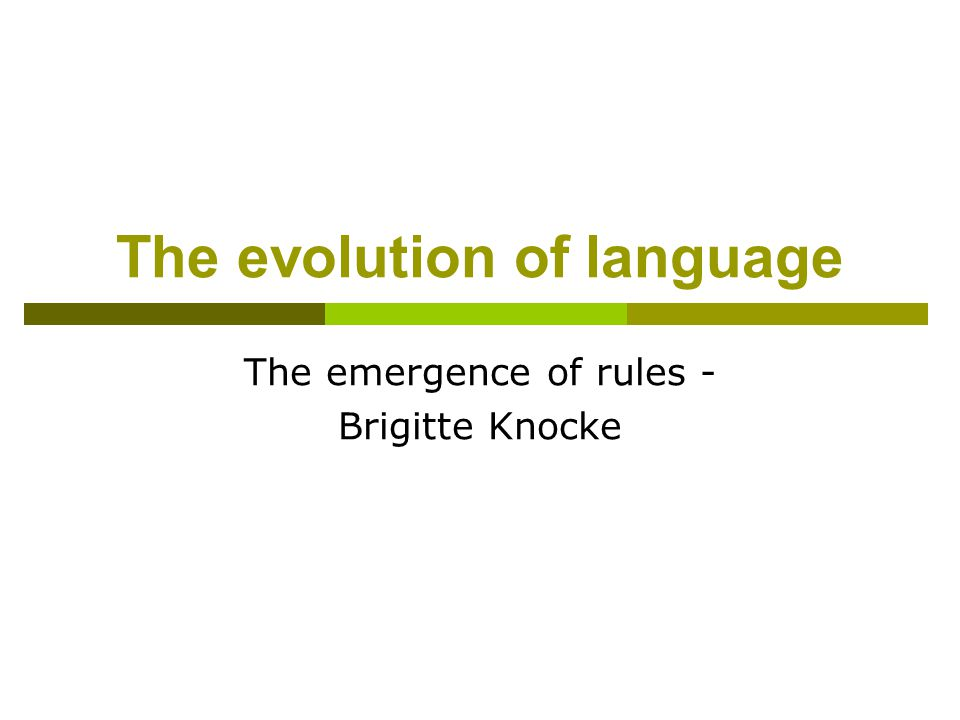 The evolution of language The emergence of rules - Brigitte Knocke