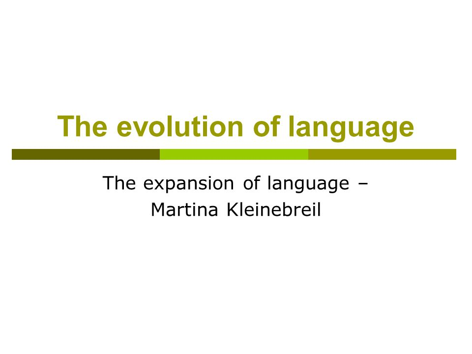 The evolution of language The expansion of language – Martina Kleinebreil