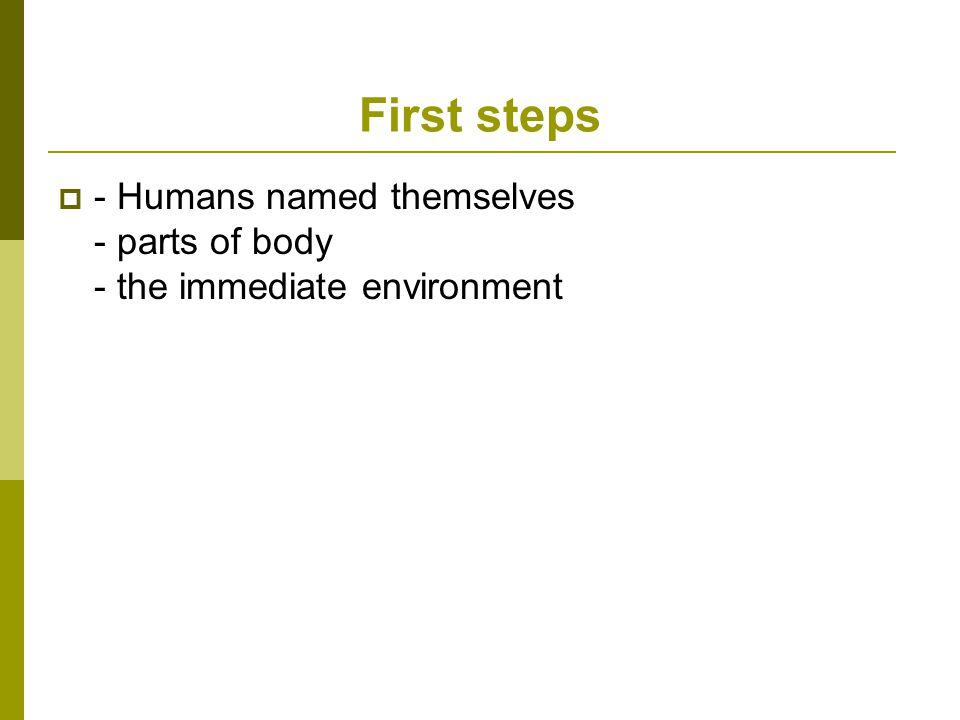 First steps  - Humans named themselves - parts of body - the immediate environment
