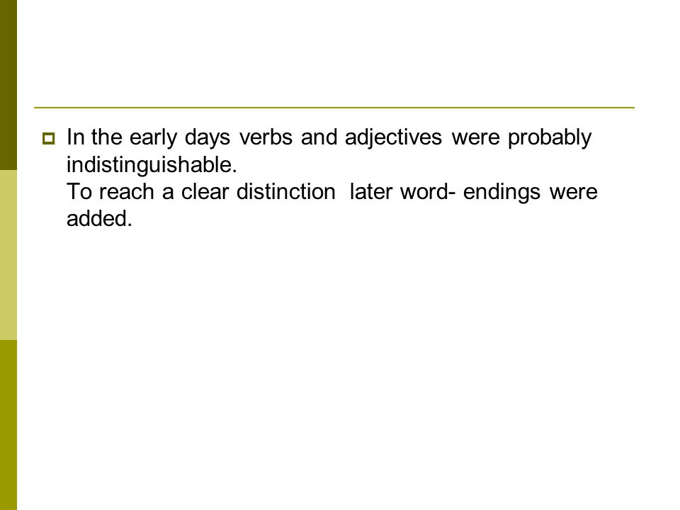  In the early days verbs and adjectives were probably indistinguishable.
