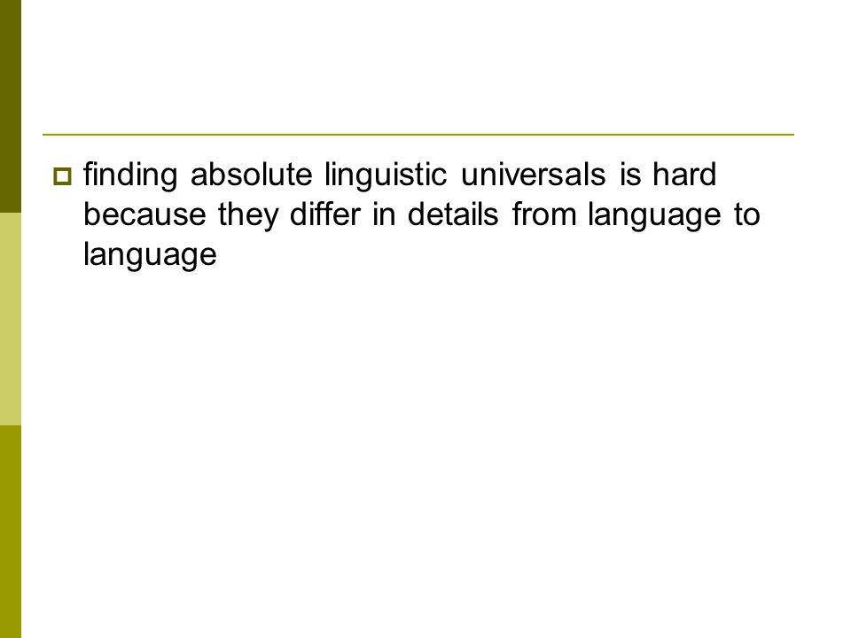  finding absolute linguistic universals is hard because they differ in details from language to language
