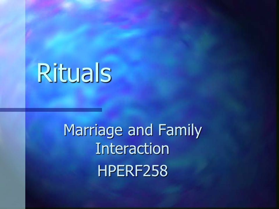 Rituals Rituals Marriage and Family Interaction HPERF258