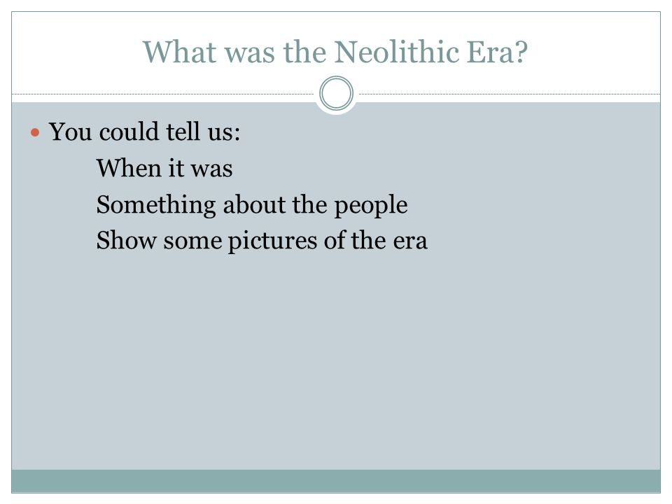 What was the Neolithic Era.