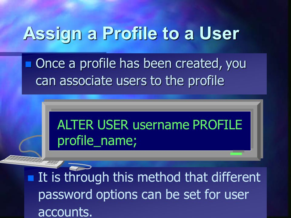 Assign a Profile to a User n Once a profile has been created, you can associate users to the profile n It is through this method that different passwo