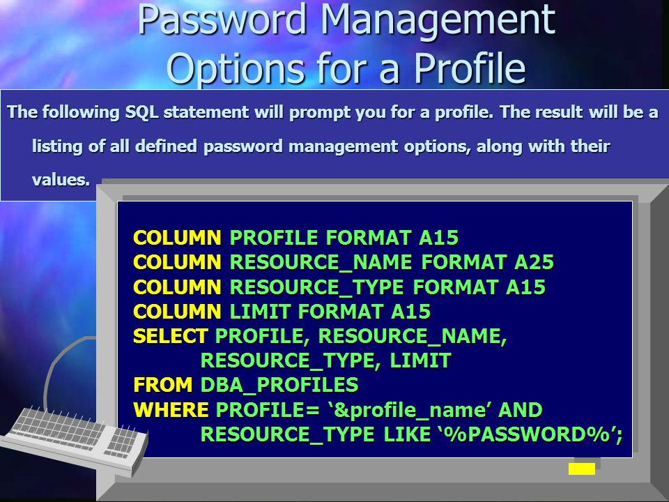 Password Management Options for a Profile The following SQL statement will prompt you for a profile. The result will be a listing of all defined passw