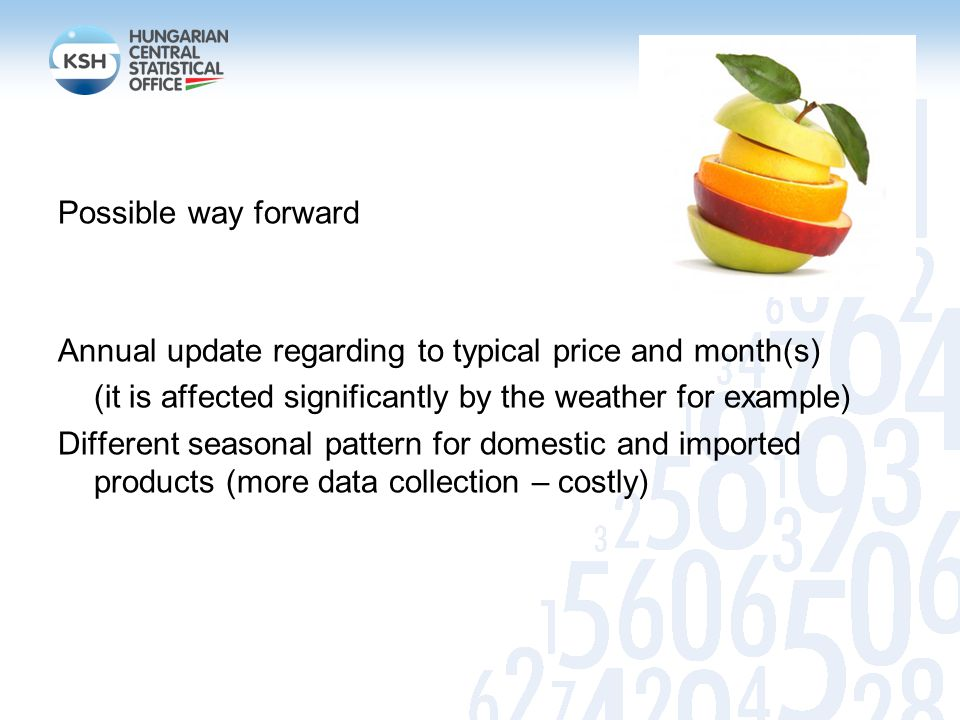 Possible way forward Annual update regarding to typical price and month(s) (it is affected significantly by the weather for example) Different seasonal pattern for domestic and imported products (more data collection – costly)