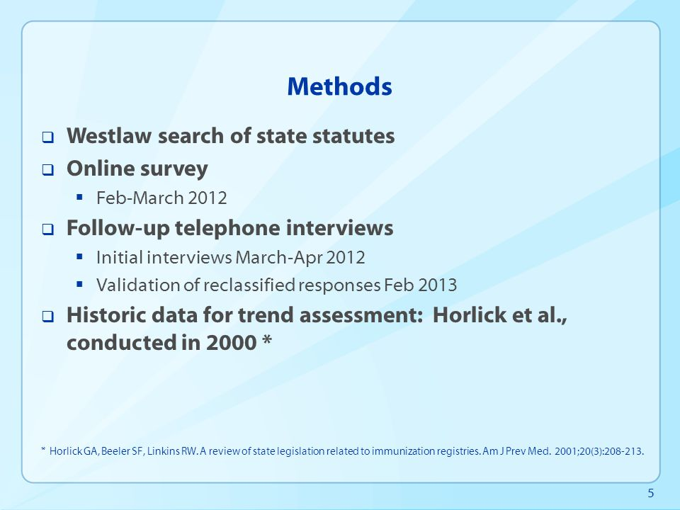 5 Methods  Westlaw search of state statutes  Online survey  Feb-March 2012  Follow-up telephone interviews  Initial interviews March-Apr 2012  V