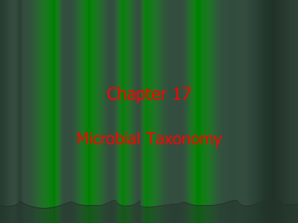 Chapter 17 Microbial Taxonomy