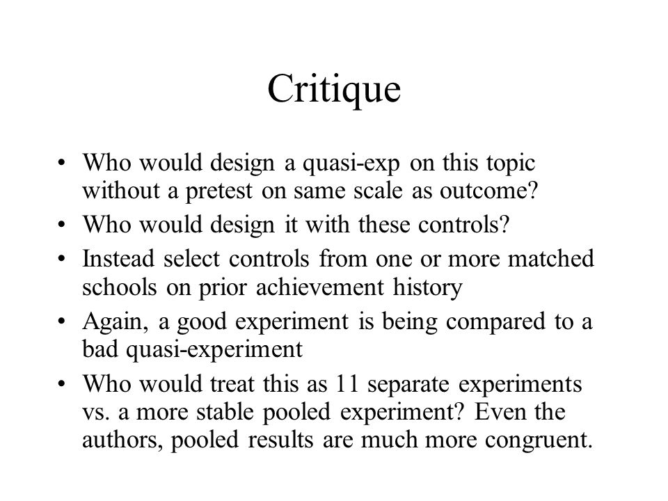 Critique Who would design a quasi-exp on this topic without a pretest on same scale as outcome.