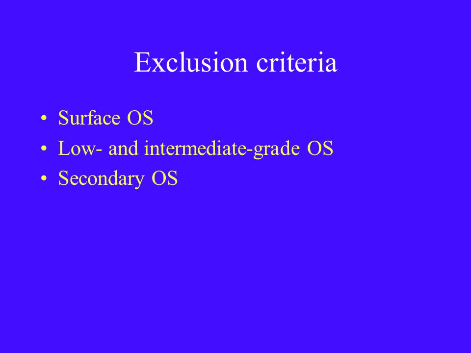 Exclusion criteria Surface OS Low- and intermediate-grade OS Secondary OS