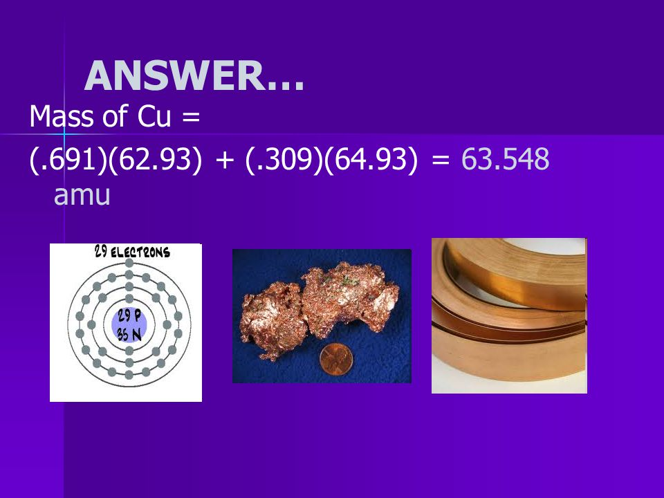 Atomic Mass: EXAMPLE - Calculate the atomic mass of copper if copper has two isotopes.