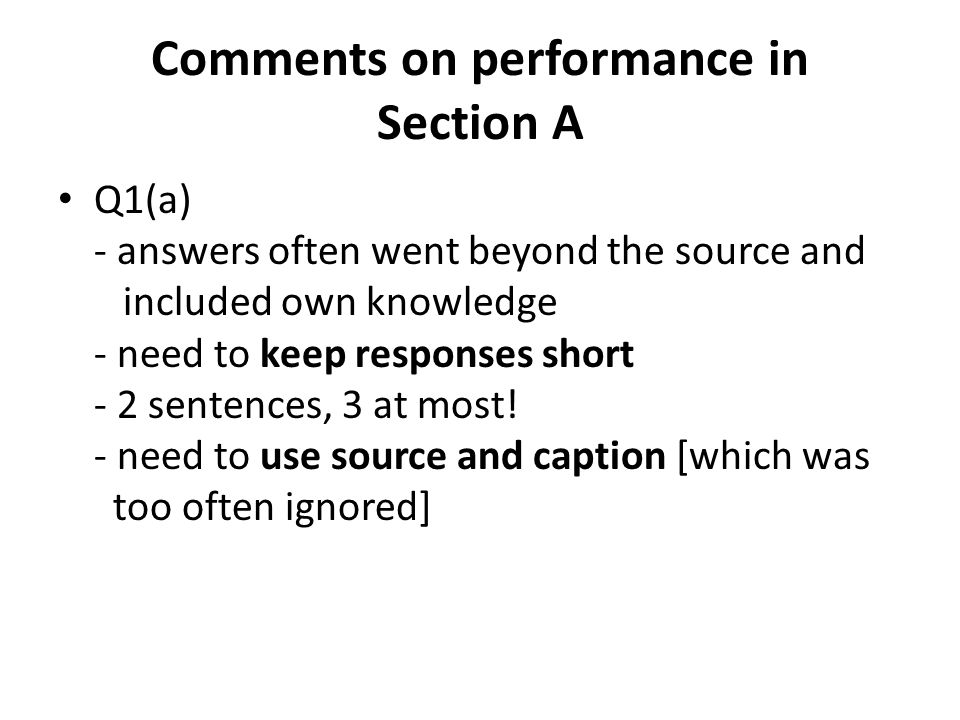 Comments on performance in Section A Q1(a) - answers often went beyond the source and included own knowledge - need to keep responses short - 2 sentences, 3 at most.