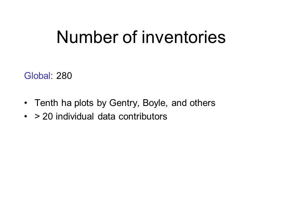 Number of inventories Global: 280 Tenth ha plots by Gentry, Boyle, and others > 20 individual data contributors