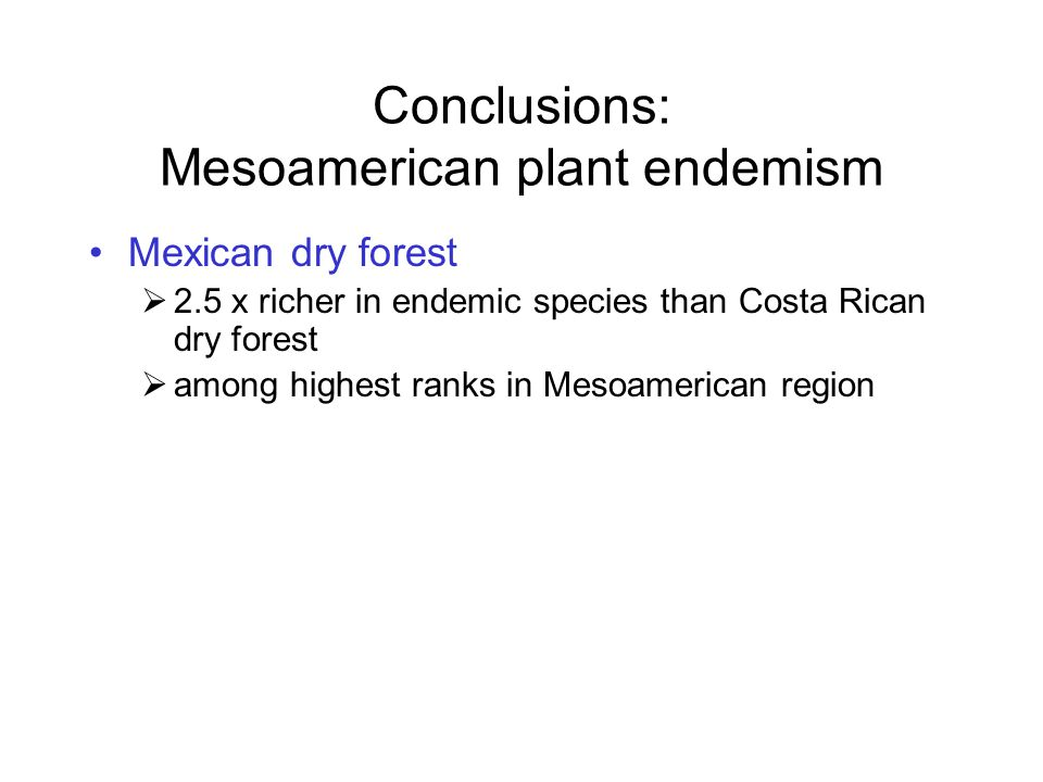 Mexican dry forest  2.5 x richer in endemic species than Costa Rican dry forest  among highest ranks in Mesoamerican region