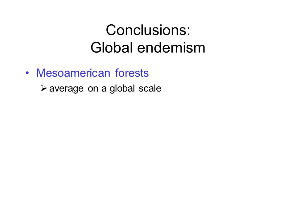 Conclusions: Global endemism Mesoamerican forests  average on a global scale
