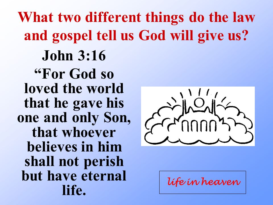 What two different things do the law and gospel tell us God will give us.