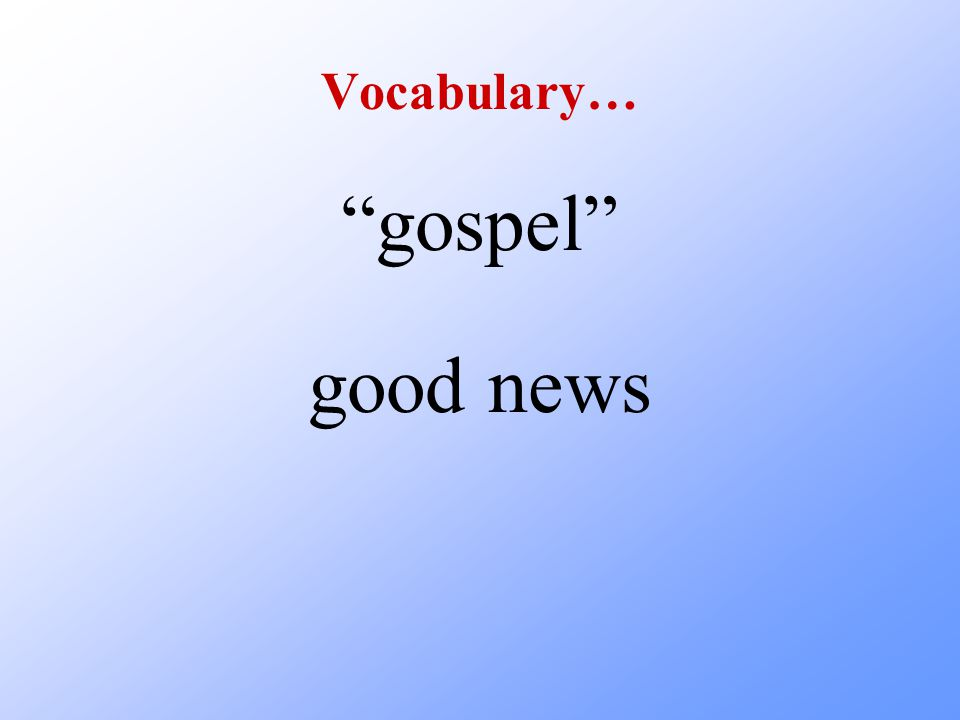 """Vocabulary… """"gospel"""" good news"""