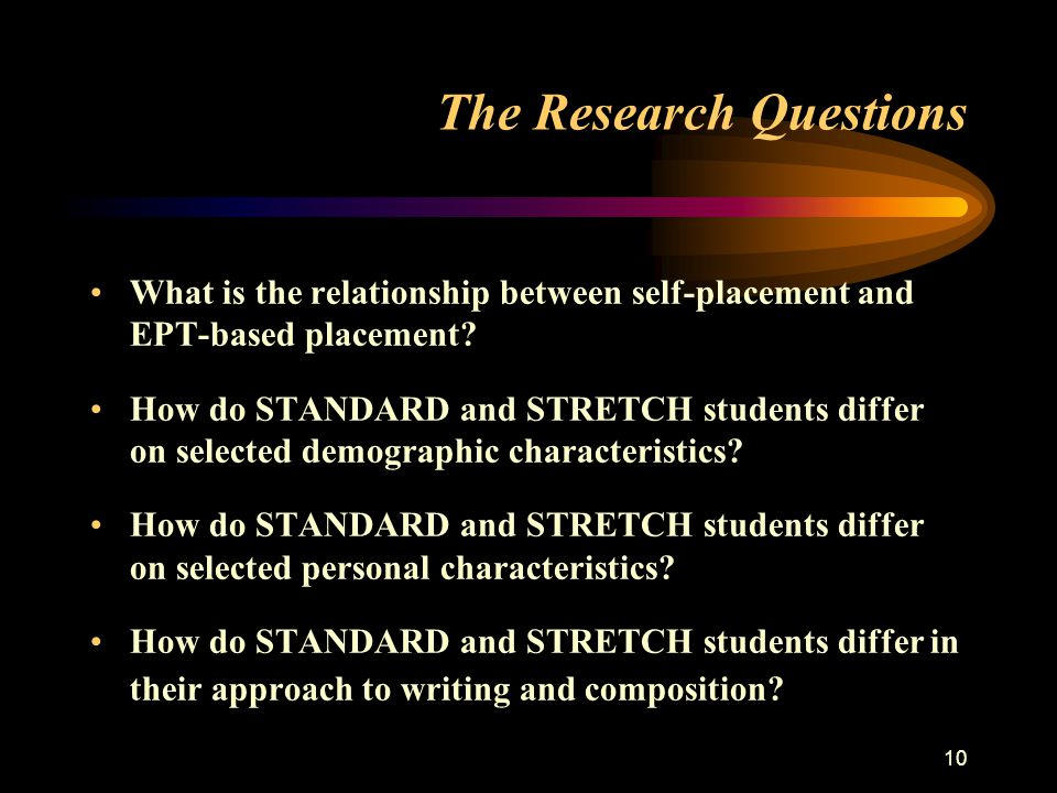 10 The Research Questions What is the relationship between self-placement and EPT-based placement.