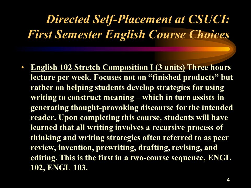 4 Directed Self-Placement at CSUCI: First Semester English Course Choices English 102 Stretch Composition I (3 units) Three hours lecture per week.