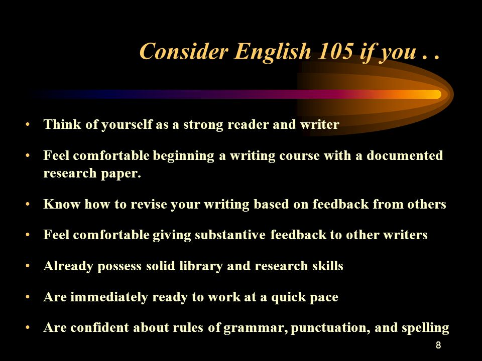 8 Consider English 105 if you..