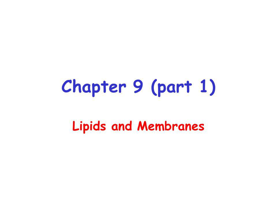 Chapter 9 (part 1) Lipids and Membranes