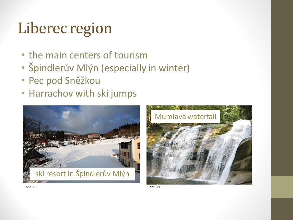 Liberec region the main centers of tourism Špindlerův Mlýn (especially in winter) Pec pod Sněžkou Harrachov with ski jumps obr.