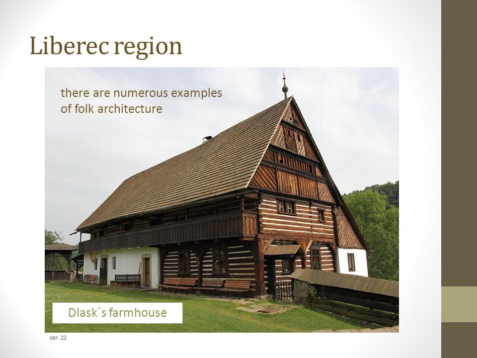 Liberec region obr. 22 there are numerous examples of folk architecture Dlask´s farmhouse