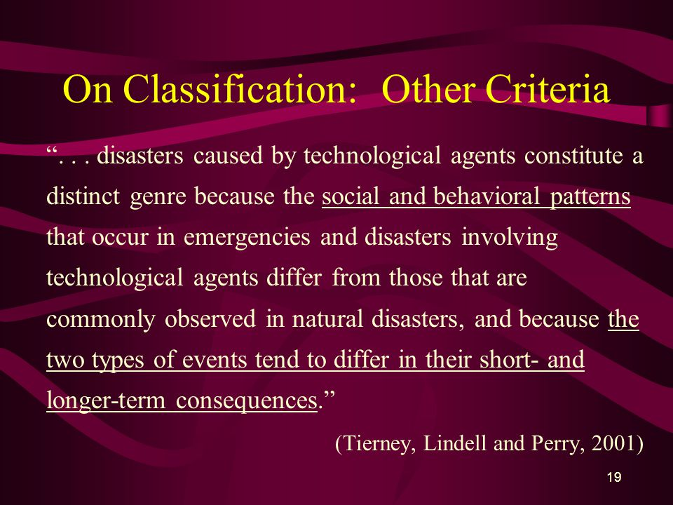 """19 On Classification: Other Criteria """"... disasters caused by technological agents constitute a distinct genre because the social and behavioral patte"""