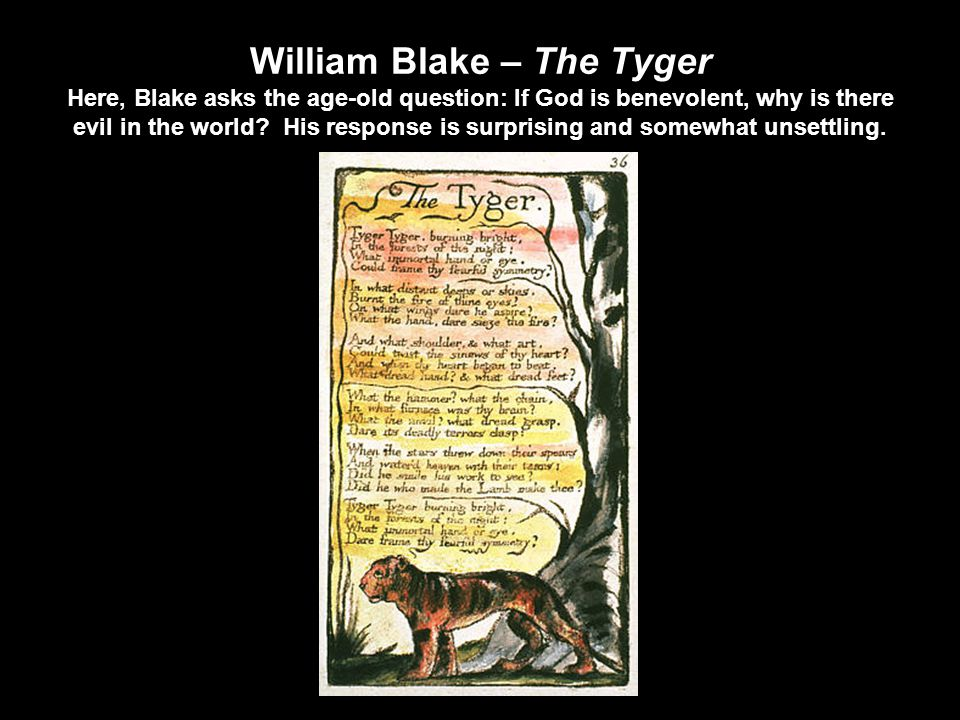 William Blake – The Tyger Here, Blake asks the age-old question: If God is benevolent, why is there evil in the world.