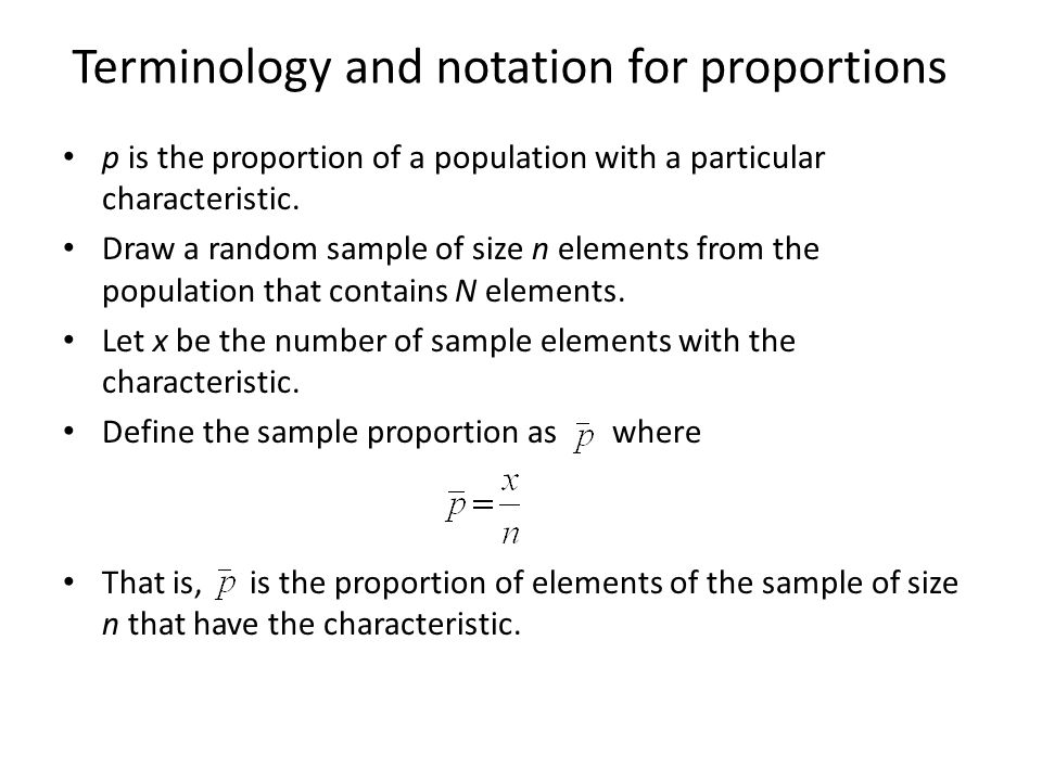 Terminology and notation for proportions p is the proportion of a population with a particular characteristic. Draw a random sample of size n elements