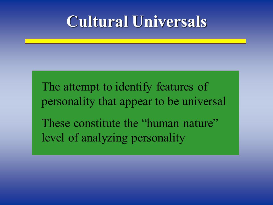 "The attempt to identify features of personality that appear to be universal These constitute the ""human nature"" level of analyzing personality"