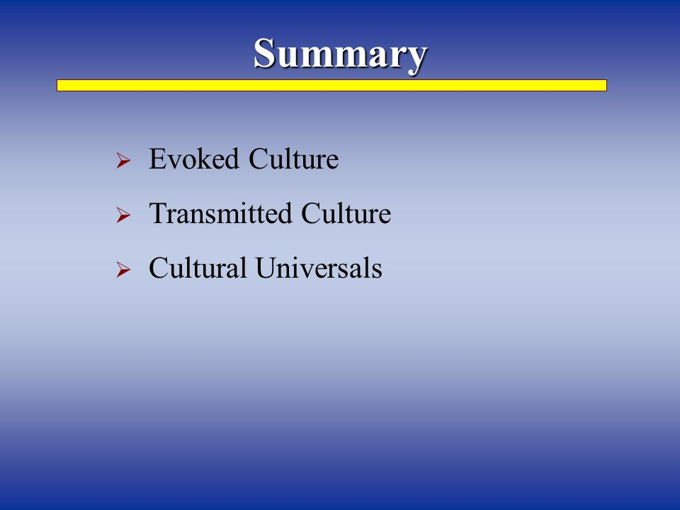 Summary  Evoked Culture  Transmitted Culture  Cultural Universals