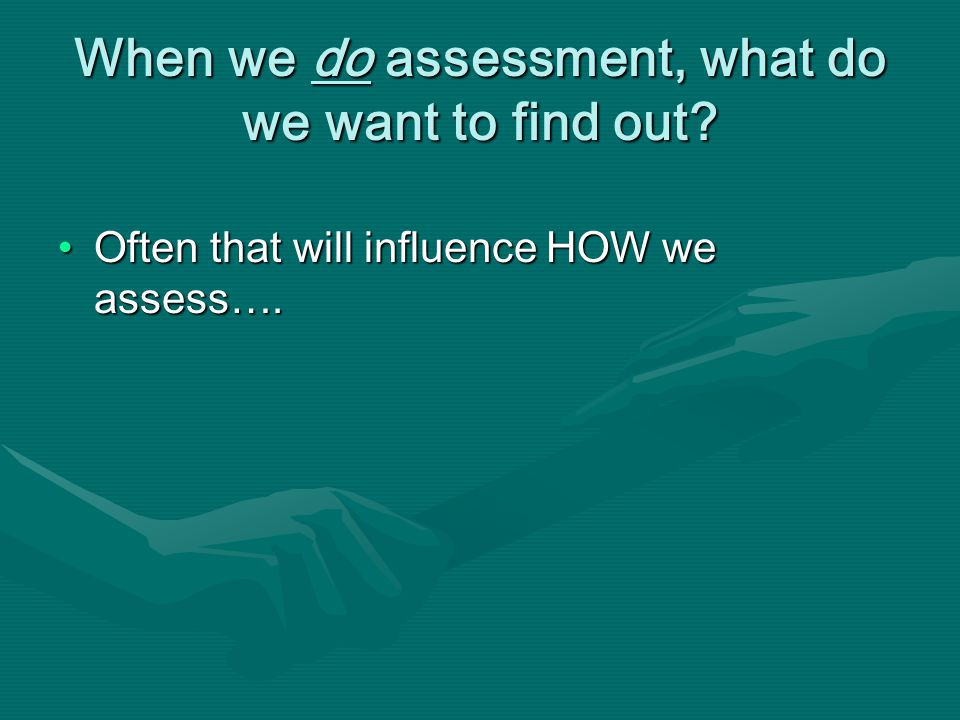 When we do assessment, what do we want to find out.