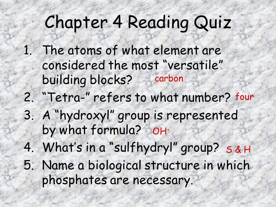 Chapter 4 Reading Quiz 1.The atoms of what element are considered the most versatile building blocks.
