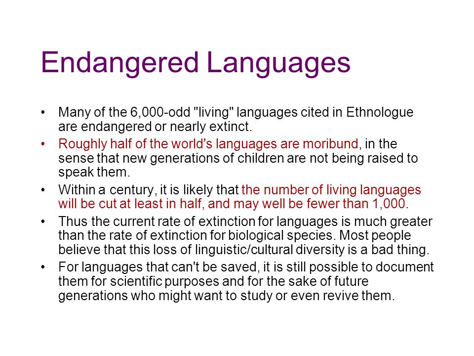 Endangered Languages Many of the 6,000-odd living languages cited in Ethnologue are endangered or nearly extinct.