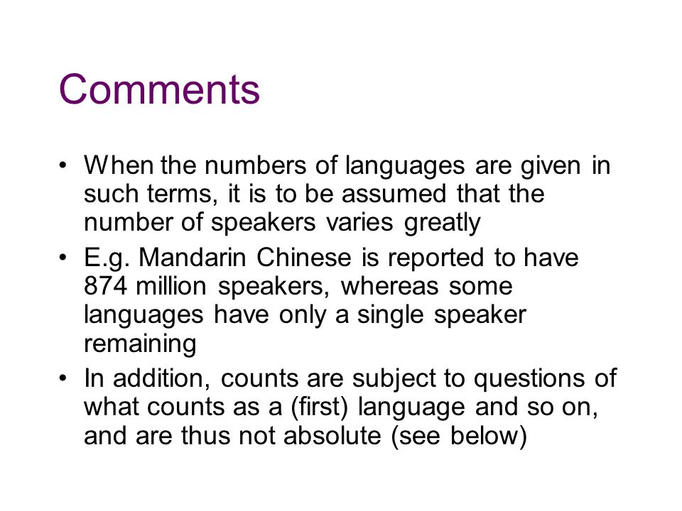 Comments When the numbers of languages are given in such terms, it is to be assumed that the number of speakers varies greatly E.g.