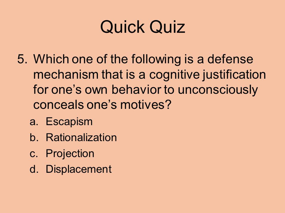 Quick Quiz 5.Which one of the following is a defense mechanism that is a cognitive justification for one's own behavior to unconsciously conceals one's motives.