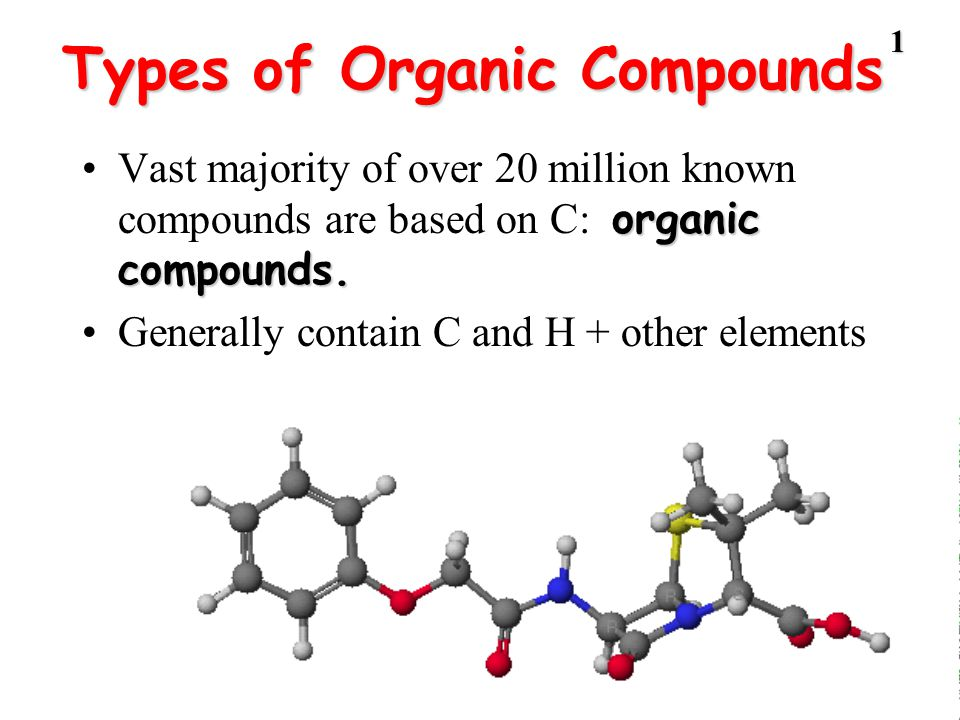 1 Types of Organic Compounds organic compounds.Vast majority of over 20 million known compounds are based on C: organic compounds. Generally contain C