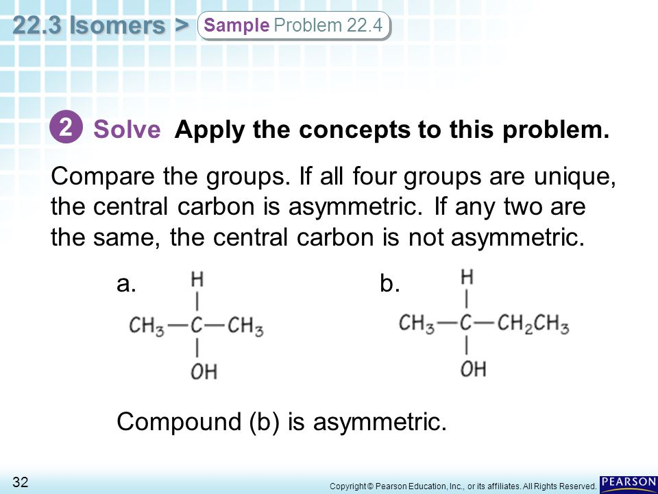 22.3 Isomers > 32 Copyright © Pearson Education, Inc., or its affiliates. All Rights Reserved. Solve Apply the concepts to this problem. Compare the g