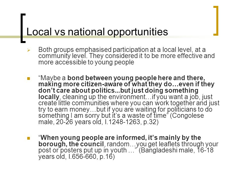 Local vs national opportunities  Both groups emphasised participation at a local level, at a community level.